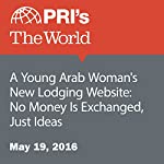 A Young Arab Woman's New Lodging Website: No Money Is Exchanged, Just Ideas | Jason Margolis