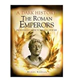 A Dark History: The Roman Emperors From Julius Caesar To The Fall Of Rome (1435102088) by Michael Kerrigan
