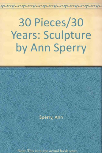 30 Pieces/30 Years: Sculpture by Ann Sperry