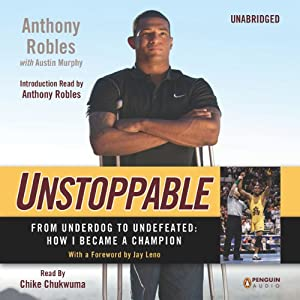 Unstoppable: From Underdog to Undefeated: How I Became a Champion | [Anthony Robles, Austin Murphy]