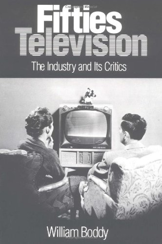 Fifties Television: THE INDUSTRY AND ITS CRITICS (Illinois Studies Communication)
