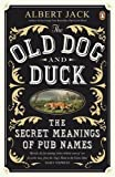 The Old Dog and Duck: The Secret Meanings of Pub Names by Jack, Albert (2011) Paperback Albert Jack