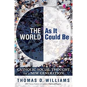 The World as It Could Be: Catholic Social Thought for a New Generation