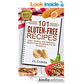 Gluten Free 101: 101 Gluten Free Recipes - Easy, Healthy, and Delicious Gluten-Free Cookbook For All Occasions (F.L. Clover)