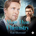 More than Chemistry (       UNABRIDGED) by Kate Sherwood Narrated by Derrick McClain