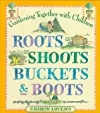 Roots Shoots Buckets & Boots Gardening Together With Children Roots Shoots Buckets & Boots
