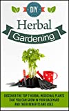 DIY Herbal Gardening - Discover The Top 7 Herbal Medicinal Plants That You Can Grow In Your Backyard And Their Benefits And Uses (Herbal Gardening, DIY ... Gardening, Container Gardening, Book 2)
