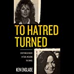To Hatred Turned | Ken Englade