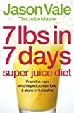 7lbs in 7 Days Super Juice Diet by Vale, 'The Juice Master' Jason on 05/06/2006 1st (first) edition The Juice Master' Jason Vale