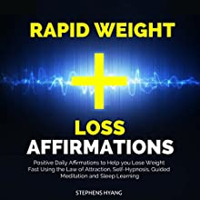 Rapid Weight Loss Affirmations: Positive Daily Affirmations to Help you Lose Weight Fast Using the Law of Attraction, Self-Hypnosis, Guided Meditation and Sleep Learning Audiobook by Stephens Hyang Narrated by Susan Smith