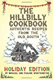The Hillbilly Cookbook - Authentic Recipes from the Old South: Holiday Edition