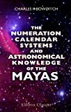 echange, troc Charles Pickering Bowditch - The Numeration, Calendar Systems and Astronomical Knowledge of the Mayas