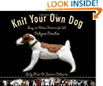 Knit Your Own Dog: Easy-to-Follow Pat...