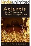 Atlantis, Alien Visitation and Genetic Manipulation (English Edition)