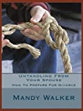 Untangling From Your Spouse: How To Prepare For Divorce