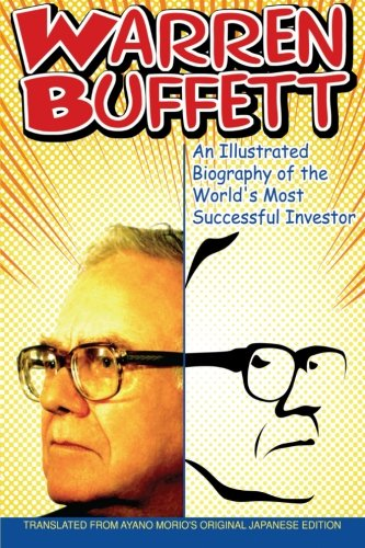 Warren Buffett: An Illustrated Biography of the World's Most Successful Investor [Morio, Ayano] (Tapa Blanda)