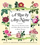 img - for A Rose by Any Name: The Little-Known Lore and Deep-Rooted History of Rose Names book / textbook / text book