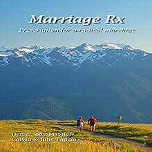 Marriage Rx: Prescription for a Radical Marriage Audiobook by Dan Mayhew, Jody Mayhew, Julie Tadema, Calvin Tadema Narrated by Dan Mayhew