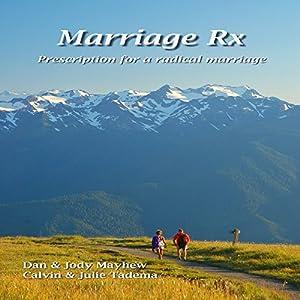 Marriage Rx: Prescription for a Radical Marriage Hörbuch von Dan Mayhew, Jody Mayhew, Julie Tadema, Calvin Tadema Gesprochen von: Dan Mayhew