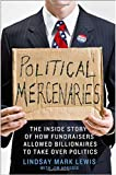 img - for Political Mercenaries: The Inside Story of How Fundraisers Allowed Billionaires to Take Over Politics book / textbook / text book