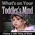 What's on Your Toddler's Mind: A Roadmap to Toddler Thinking and Behavior (       UNABRIDGED) by Calvin A. Colarusso Narrated by Ken Maxon