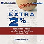 The Extra 2%: How Wall Street Strategies Took a Major League Baseball Team from Worst to First | Jonah Keri