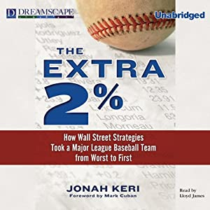 The Extra 2%: How Wall Street Strategies Took a Major League Baseball Team from Worst to First | [Jonah Keri]