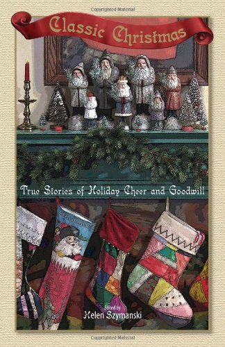 Classic Christmas: True Stories of Holiday Cheer and Goodwill