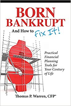 Born Bankrupt And How To Fix It! Practical Financial Planning Tools For Your Century Of Life
