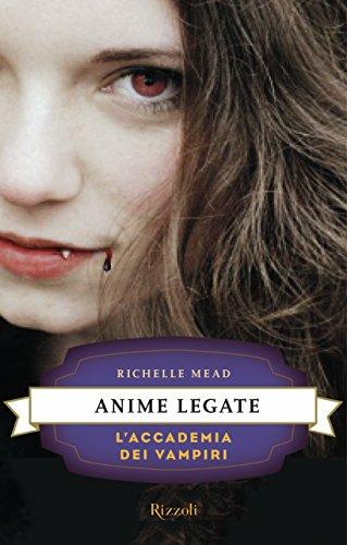 Richelle Mead - Anime legate: L'Accademia dei Vampiri #5 (Rizzoli narrativa)
