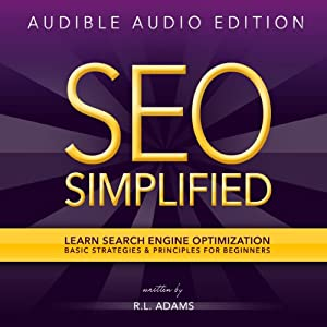 SEO Simplified: Learn Search Engine Optimization Strategies and Principles for Beginners (The SEO Series) | [R L Adams]