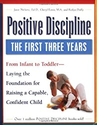 Positive Discipline: The First Three Years Laying the Foundation for Raising a Capable Confident Child by Fodor's