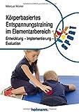 Körperbasiertes Entspannungstraining im Elementarbereich