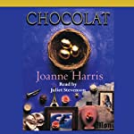 Chocolat (       UNABRIDGED) by Joanne Harris Narrated by Juliet Stevenson