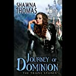 Journey of Dominion: The Triune Stones, Book 2 (       UNABRIDGED) by Shawna Thomas Narrated by Ellen Archer