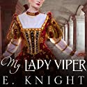 My Lady Viper: Tales From the Tudor Court, Book 1 (       UNABRIDGED) by E. Knight Narrated by Corrie James