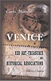 echange, troc Carlo Moretti - Venice. Her Art-Treasures and Historical Associations: A guide to the city and the neighbouring islands, translated and compile
