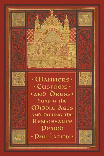 Manners, Customs, and Dress During the Middle Ages, and During the Renaissance Period