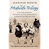 The Midwife Trilogy: Call the Midwife, Shadows of the Workhouse, Farewell to the East End by Worth, Jennifer (...