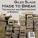 Made to Break: Technology and Obsolescence in America (       UNABRIDGED) by Giles Slade Narrated by Michael Puttonen