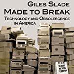 Made to Break: Technology and Obsolescence in America | Giles Slade
