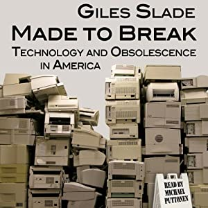 Made to Break: Technology and Obsolescence in America | [Giles Slade]