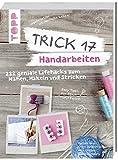 Image de Trick 17 - Handarbeiten: 222 geniale Lifehacks zum Nähen, Häkeln und Stricken