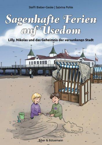 Steffi Bieber-Geske - Sagenhafte Ferien auf Usedom - Lilly, Nikolas und das Geheimnis der versunkenen Stadt (Lilly und Nikolas)