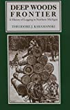 Deep Woods Frontier: A History of Logging in Northern Michigan (Great Lakes Books Series)
