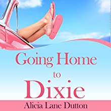 Going Home to Dixie (       UNABRIDGED) by Alicia Lane Dutton Narrated by Alicia Lane Dutton