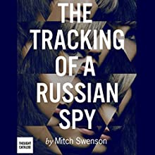 The Tracking of a Russian Spy (       UNABRIDGED) by Mitch Swenson Narrated by Bronson Pinchot