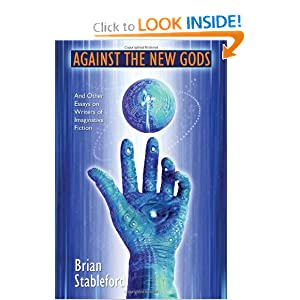 Against the New Gods and Other Essays on Writers of Imaginative Fiction by Brian Stableford