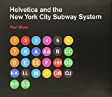 Paul Shaw Helvetica and the New York City Subway System: The True (Maybe) Story
