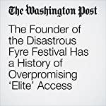 The Founder of the Disastrous Fyre Festival Has a History of Overpromising 'Elite' Access | Amy B Wang